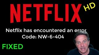 Netflix HD Error NW-6-404, here's how to fix it