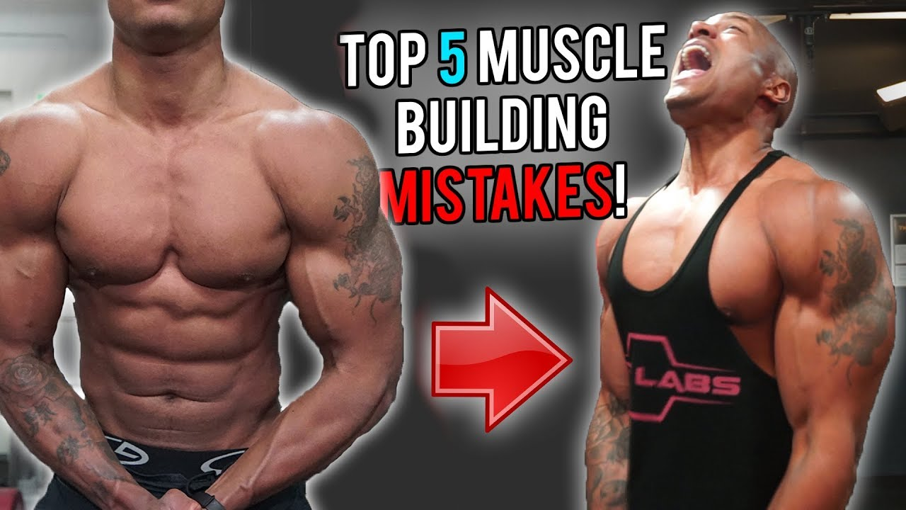 Top 5 Muscle Building MISTAKES That YOU\'RE Making - YouTube