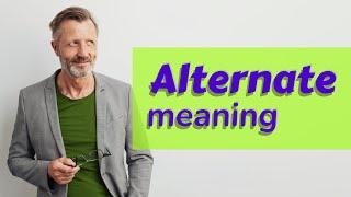 Alternate | Meaning of alternate
