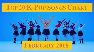 Top 20 K-Pop Songs Chart - February 2018 | CheeYoung95