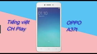 Tiếng Việt & CH Play OPPO A37t Android 5.1 china mobile OK