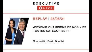 """EXECUTIVE LIVE  🔵 REPLAY - """"Devenir champions de nos vies, toutes catégories !"""" avec David Douillet"""