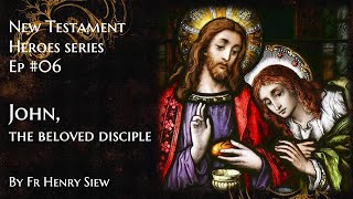John The Beloved Disciple - New Testament Heroes Series Ep 6 by Fr Henry Siew