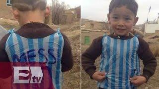 Niño afgano de la bolsa camiseta conocerá a Messi / Yuriria Sierra