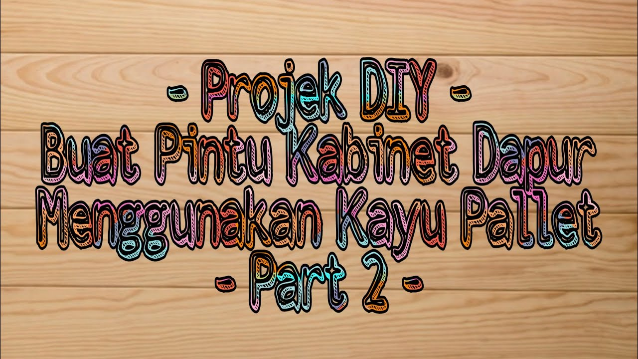 Projek Diy Buat Pintu Kabinet Dapur Dan Pemasangan Pintu Kabinet Menggunakan Kayu Pallet Part 2 Youtube