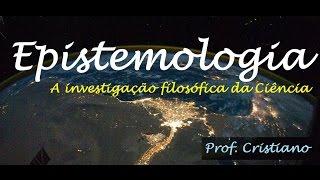 EPISTEMOLOGIA: FILOSOFIA DA CIÊNCIA - AULA 3 - CIENCIA EM XEQUE