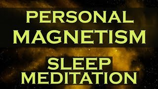 PERSONAL MAGNETISM While You SLEEP ~ Develop an Irresistible Personality and Attraction
