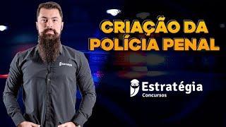 Criação da Polícia Penal