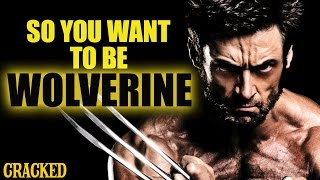 So You Want To Be WOLVERINE