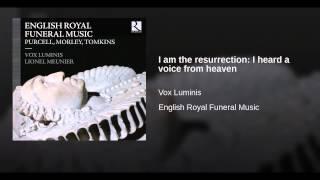 I am the resurrection: I heard a voice from heaven