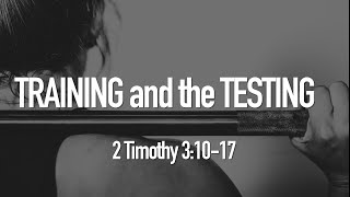 Training and the Testing - 2 Timothy 3:10-17