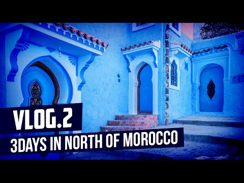 VLOG #2 - 3 DAYS IN NORTH OF MOROCCO