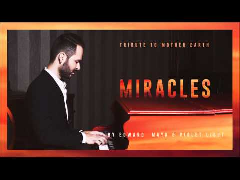 MIRACLES - Tribute to Mother Earth by EDWARD MAYA & VioletLight / EXTENDED /