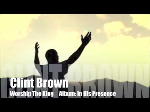 Clint Brown - Worship The King/Breathe On Me