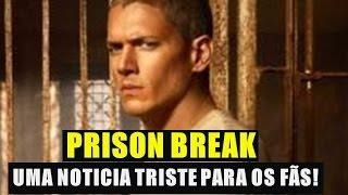 Prison Break uma noticia muito triste para os fãs da série!