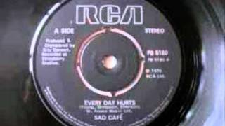 SAD CAFE.Every Day Hurts
