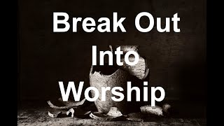 Break Out into Worship