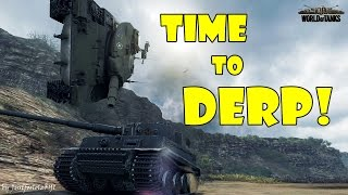 World of Tanks - Funny Moments | TIME TO DERP!