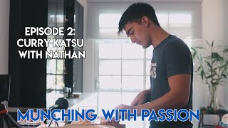 Munching with Passion: EP 2 - Curry Katsu with Nathan