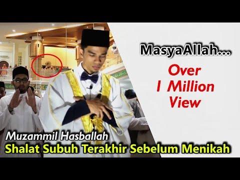 FULL.. SHALAT SUBUH TERAKHIR MUZAMMIL HASBALLAH YANG MENGHARUKAN SEBELUM MENIKAH 07072017 ( HD 1080)
