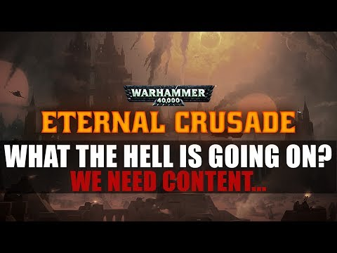 Eternal Crusade - What the hell is going on?