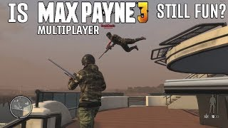 Is Max Payne 3 Multiplayer Still Fun? YES!
