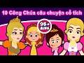 10 Công Chúa câu chuyện cổ tích - Truyện cổ tích việt nam   Kể chuyện bé nghe   Phim hoạt hình