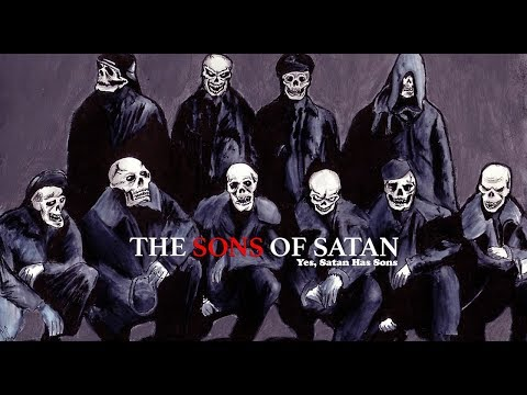 The Sons Of Satan [Yes, Satan has Sons!]