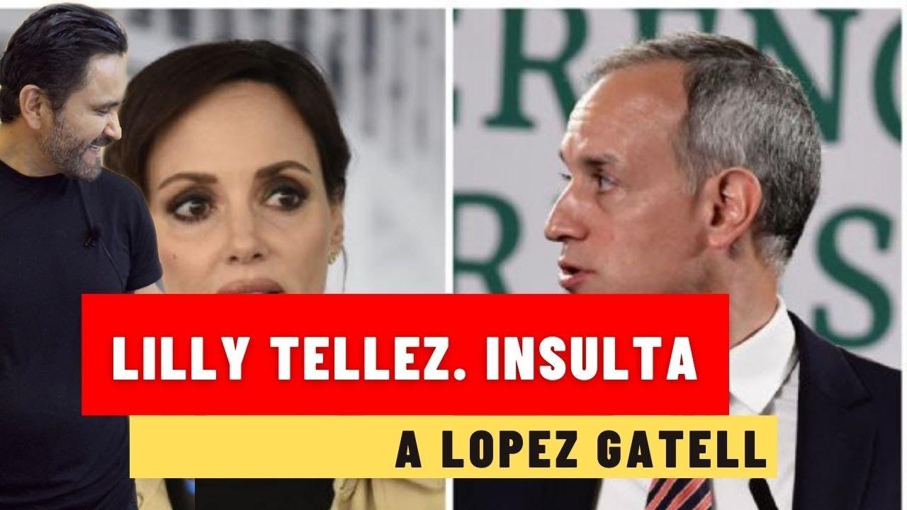 Lilly Tellez. insulta a  López Gatell