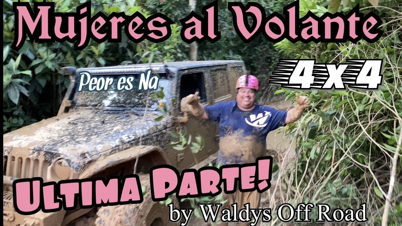 Mujeres al Volante 4x4 Ultima Parte by Waldys Off Road