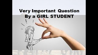 Very Important QUESTION By a GIRL STUDENT  (4-14-2019 8-01-05 PM)