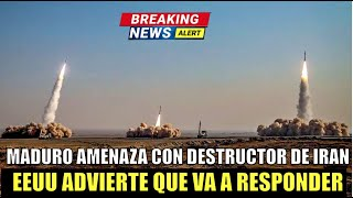 Maduro amenaza con Destructor de IRAN países se preparan para actuar