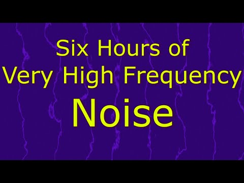 Very High Frequency Noise  - Six Hours - Ambient Sound