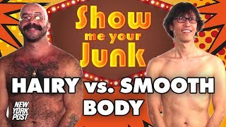Naked Men Discuss Body Hair and Compare Hairy vs Smooth Bodies | Show Me Your Junk | New York Post