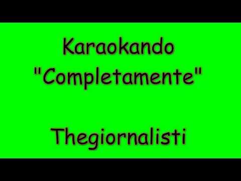 Karaoke Italiano - Completamente - Thegiornalisti  ( Testo )