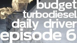 Budget Turbodiesel Daily Driver - Episode 6