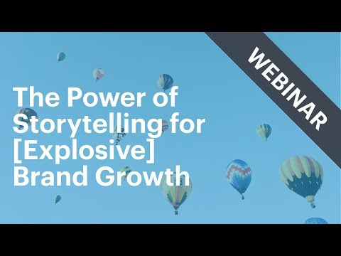 The Power of Storytelling for Explosive Brand Growth [Webinar]