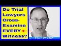 Do Trial Lawyers CROSS EXAMINE EVERY Witness? NY Medical Malpractice Attorney Gerry Oginski Explains