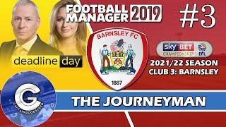 Let's Play FM19 Journeyman | Barnsley S4 E3 | TRANSFER DEADLINE DAY | A Football Manager 2019 Story