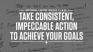 Top 10 Tips on How to Take Consistent, Impeccable Action to Achieve Your Goals Thumbnail