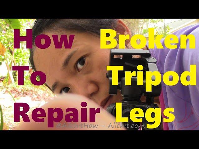 Repair Broken TRIPOD Legs - How?   Repairing a Broken Tripod  How To Repair a Broken Tripod   Tripod