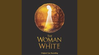 The Woman In White:Act Two:If Not For Me For Her