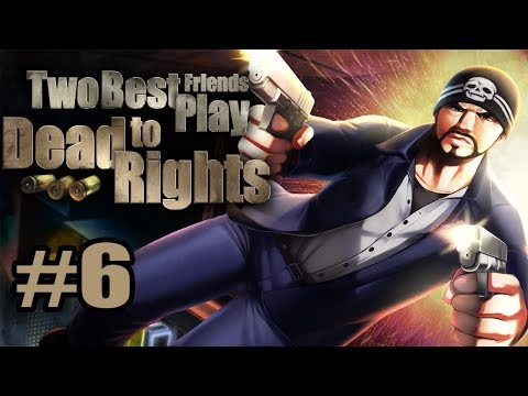 Two Best Friends Play Dead To Rights (Part 06)