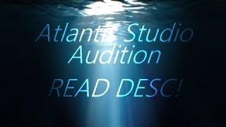 VIDEO AUDITION FOR ATLANTIS STUDIO.