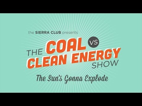The Coal vs Clean Energy Show: The Sun's Gonna Explode