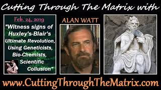 Alan Watt (Feb 24, 2019) Witness Signs of Huxley's-Blair's Ultimate Revolution