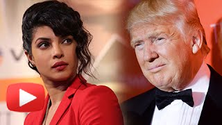 Priyanka Chopra Gets Furious With Donald Trump For His Statement To...