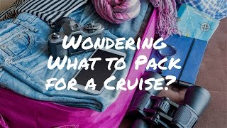 wondering what to pack for a cruise ask yourself these 4 questions