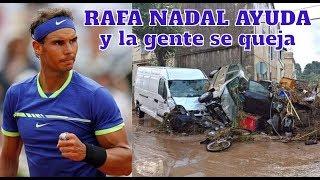 Rafa Nadal en Sant Llorenç, ayuda en las inundaciones, y te critican