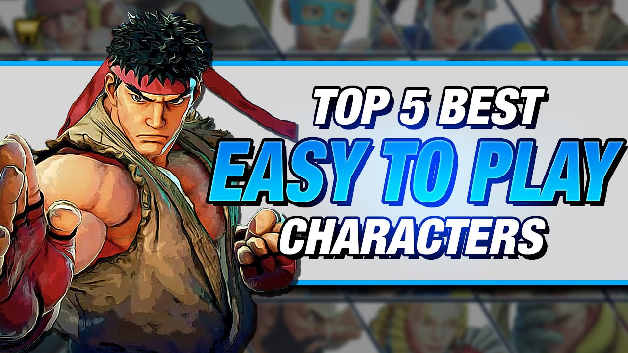 Street Fighter V My Top 5 Easiest Characters To Play Season 1